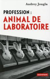 Vente livre :  Profession : animal de laboratoire  - Audrey Jougla