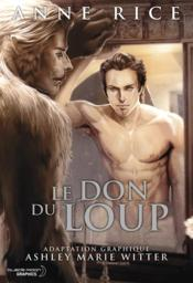 Vente livre :  Le don du loup  - Anne Rice - Ashley Marie Witter