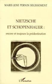 Nietzsche et Schopenhauer : encore et toujours la prédestination - Couverture - Format classique