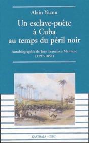 Un esclave-poète à Cuba au temps du péril noir ; autobiographie de Juan Francisco Manzano (1797-1851) - Couverture - Format classique