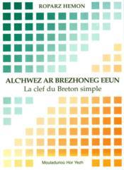 Alc'hwez ar brezhoneg eeun ; la clef du breton simple - Couverture - Format classique