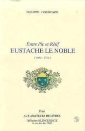 Entre Pic Et Retif Eustache Le Noble (1643-1711) - Couverture - Format classique