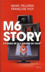 M6 Story ; La Saga De La Chaine En Trop – Pellerin, Marc; Viot, Francois