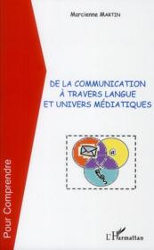 De la communication à travers langue et univers médiatiques  - Marcienne Martin