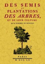 Des semis et plantations des arbres et de leur culture - Couverture - Format classique