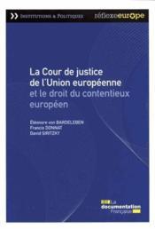La cour de justice de l'Union européenne et le droit du contentieux européen - Couverture - Format classique