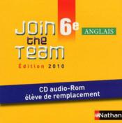 Vente  Join The Team ; Anglais ; 6ème ; Cd Audio-Rom Elève De Remplacement (Edition 2010)  - Cyril Dowling - Sylvain Kustyan - Sylvie Sandra