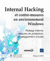 Vente livre :  Internal Hacking et contre-mesures en environnement Windows ; piratage interne, mesures de protection, développement d'outils  - Philippe Kapfer