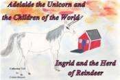 Vente livre :  Adelaide the unicorn and the children of the world - Ingrid and the herd of reindeer  - Colette Becuzzi