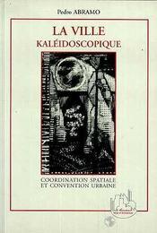La Ville Kaleidoscopique, Coordination Spatiale Et Convention Urbaine - Intérieur - Format classique