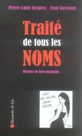 Traite De Tous Les Noms ; Histoires De Mots Marquants - Couverture - Format classique