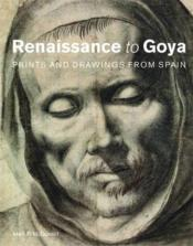 Renaissance to Goya ; prints and drawings from Spain - Couverture - Format classique