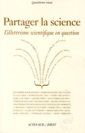Vente livre :  Partager la science ; l'illettrisme scientifique en question  - Collectif