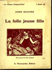 La Folle Jeune Fille. Collection : Le Roman D'Aujourd'Hui N° 22 - Couverture - Format classique