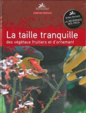 La taille tranquille des végétaux fruitiers et d'ornement - Couverture - Format classique