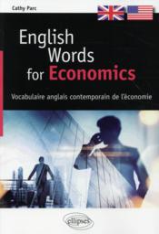 Vente livre :  English words for economics - vocabulaire anglais contemporain de l'economie  - Parc - Cathy Parc