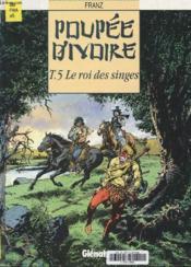 Poupee D'Ivoire T05 Le Roi Des Singes - Couverture - Format classique