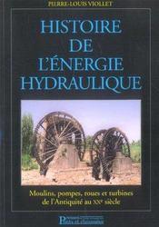 Histoire De L'Energie Hydraulique.Moulins,Pompes,Roues Et Turbines De L'Antiquit - Intérieur - Format classique
