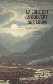 La lune est a couvert des loups ; contes ruraux de Savoie - Couverture - Format classique