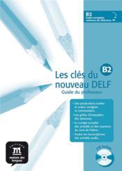 Clés du nouveau DELF B2 ; guide pédagogique + cd - Couverture - Format classique