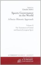 Vente livre :  Sports governance in the world t.2 ; the transition in central and eastern European sport  - Claude Sobry