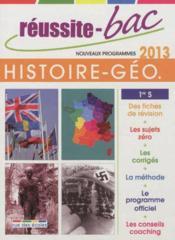 Reussite-Bac ; Histoire-Géographie ; 1ère S (Edition 2013) - Couverture - Format classique
