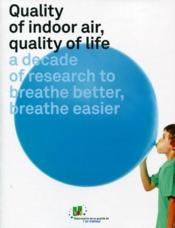 Vente livre :  Quality of indoor air, quality of life ; a decade of research to breathe better, breathe easier  - Collectif