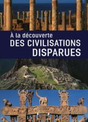 A la decouverte des civilisations perdues