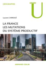 La France ; les mutations du système productif  - Laurent Carroue
