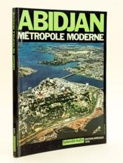 Abidjan, Métropole moderne. [ Côte d'Ivoire ] - Couverture - Format classique