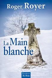 La main blanche  - Roger Royer