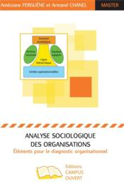Vente  Analyse sociologique des organisations ; éléments pour le diagnostic organisationnel  - Ameziane Ferguene - Armand Chanel