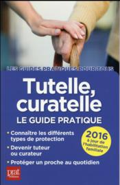 Vente livre :  Tutelle curatelle le guide pratique 2016  - Emmanuele Vallas