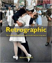 Vente livre :  Retrograophic ; the world's most important images transformed into living colour  - Carroll - Carroll Michael D - Michael D. Carroll