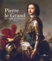 Vente livre :  Pierre le Grand, un tsar en France ; 1717  - Collectif - Gwenola Firmin