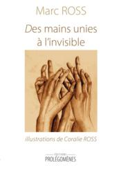 Des mains unies à l'invisible  - Marc Ross - Coralie Ross
