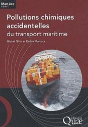 Pollutions chimiques accidentelles du transport maritime  - Michel Girin - Emina Mamaca
