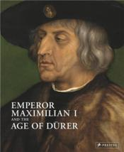 Vente livre :  Emperor Maximilian I and the age of Durer  - Albrecht Schroder