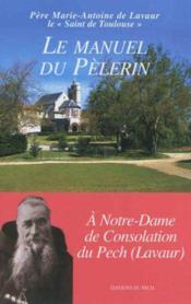 Le manuel du pélerin ; à Notre-Dame de Consolation - Couverture - Format classique