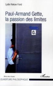 Paul-Armand Gette, la passion des limites - Couverture - Format classique