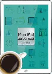 Mon iPad au bureau  - Jason R. Rich
