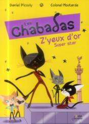 Vente  Les Chabadas T.2 ; Z'Yeux d'or super star !  - Daniel Picouly - Colonel Moutarde - Colonel Moutarde