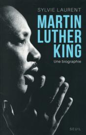 Vente livre :  Martin Luther King ; une biographie intellectuelle et politique  - Sylvie Laurent