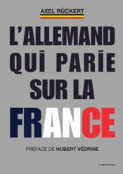 L'Allemand qui parie sur la France  - Axel Ruckert
