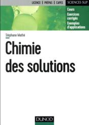 Vente livre :  Chimie des solutions  - Stephane Mathe