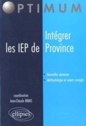 Integrer Les Iep De Province Nouvelles Epreuves Methodologie Et Sujets Corriges - Couverture - Format classique