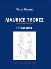 Maurice Thorez ; le fondateur - Intérieur - Format classique