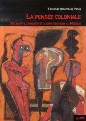 La pensée coloniale ; découverte, conquête et guerre des dieux au mexique - Intérieur - Format classique