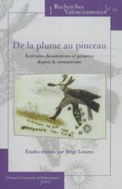 De La Plume Au Pinceau. Ecrivains Dessinateurs Et Peintres Depuis Le Romantisme - Couverture - Format classique