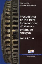 Vente livre :  Proceedings of the third international workshop on image analysis ; IWIA 2010  - Deshen Xia - Philippe Montesinos